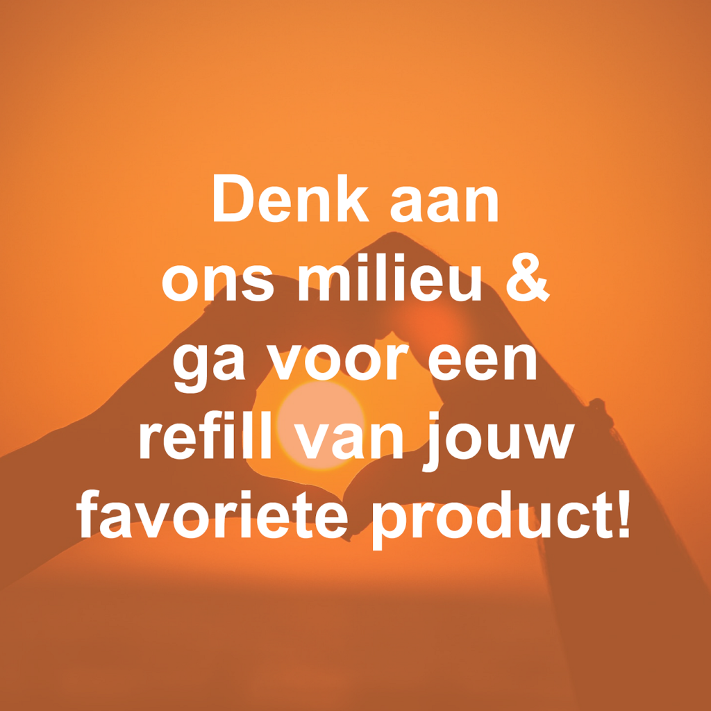 Denk aan ons milieu, ga voor een refill van jouw favoriete product